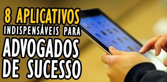 8 aplicativos indispensáveis para advogados: Muito além do Vade Mecum e Códigos de Direito Brasileiro.