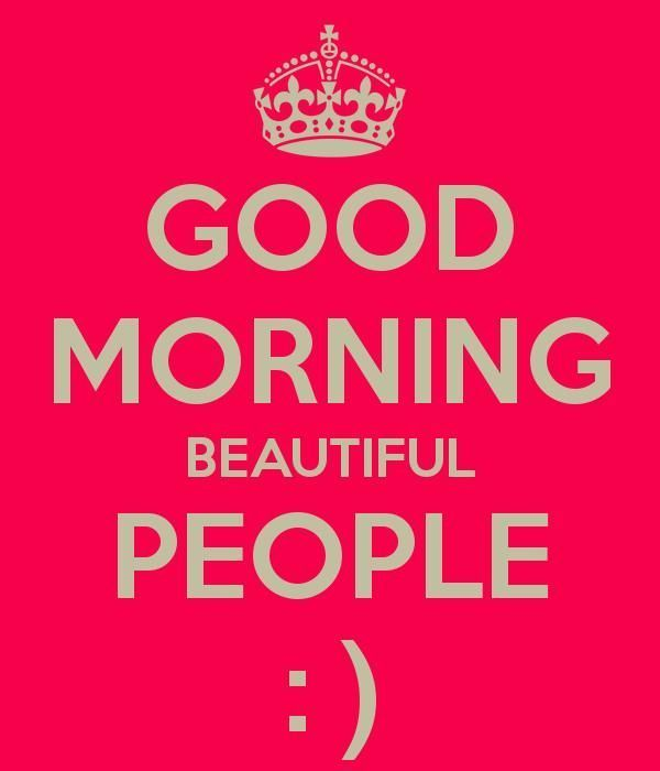 Good Morning Beautiful People Pictures, Photos, and Images for Facebook, Tumblr, Pinterest, and Twitter