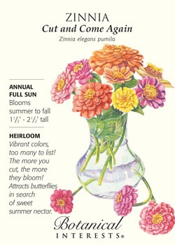 $1.89 Zinnia Cut and Come Again. Vibrant colors; the more you cut, the more they bloom! Attracts butterflies. HEIRLOOM.