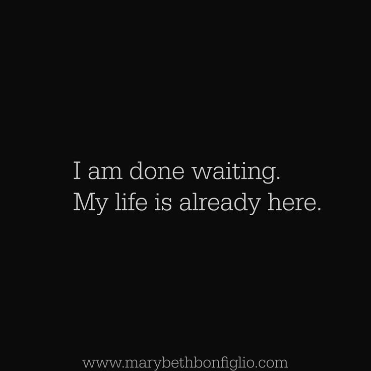 I am done waiting. My life is already here. #wisdom #affirmations