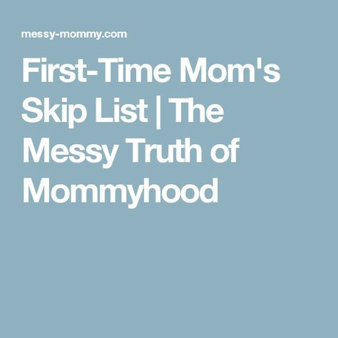First-Time Mom's Skip List | The Messy Truth of Mommyhood