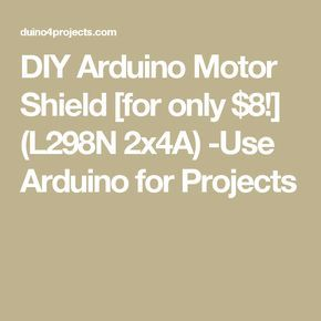DIY Arduino Motor Shield [for only $8!] (L298N 2x4A) -Use Arduino for Projects