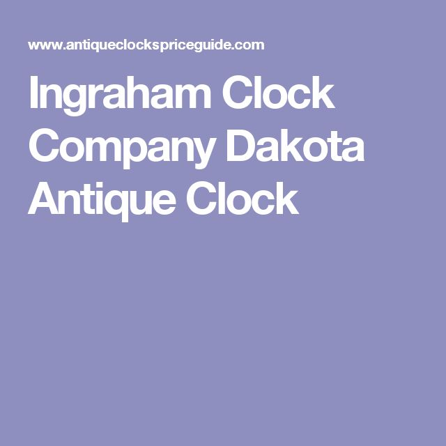 Ingraham Clock Company Dakota Antique Clock