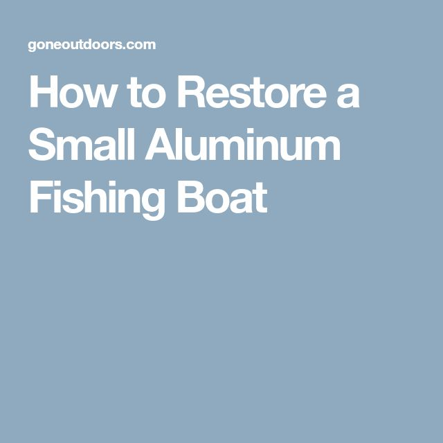 How to Restore a Small Aluminum Fishing Boat