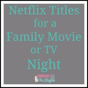 Netflix Titles for a Family Movie or TV Night #NetflixKids