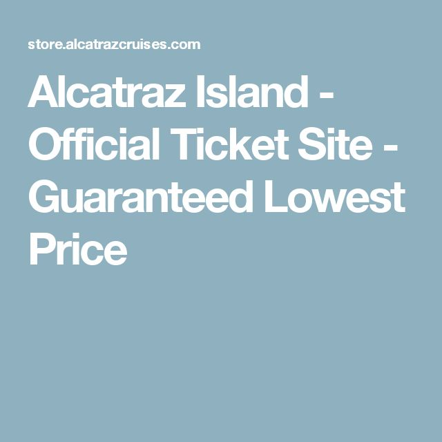 Alcatraz Island - Official Ticket Site - Guaranteed Lowest Price