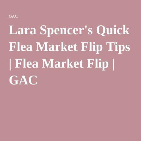 Lara Spencer's Quick Flea Market Flip Tips | Flea Market Flip | GAC