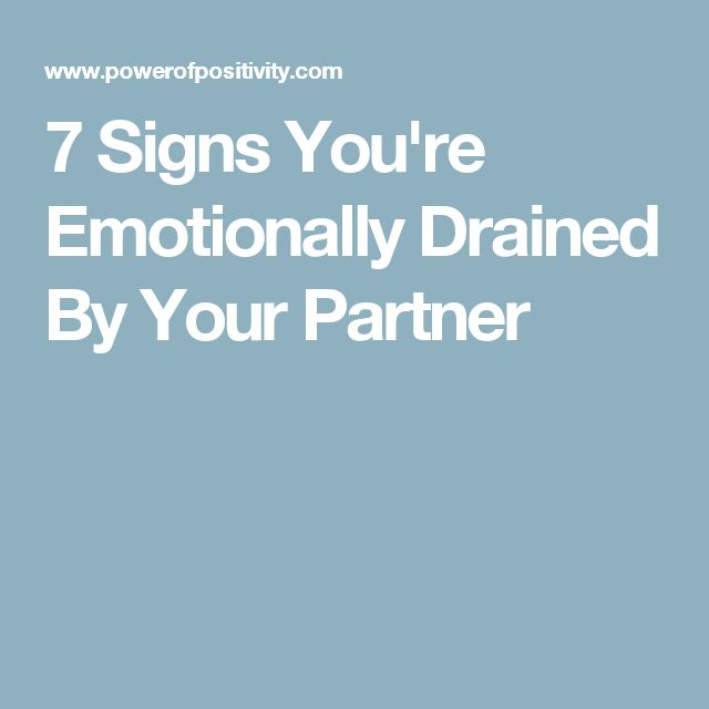 7 Signs You're Emotionally Drained By Your Partner