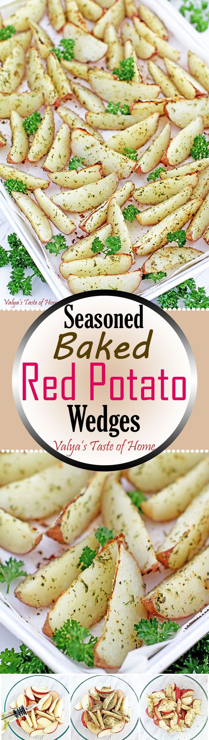 These Seasoned Baked Red Potato Wedges are sprinkled with olive oil, seasoned with garlic salt, parsley, Mrs. Dash seasoning, baked to perfection, and are a wonderful, quick meal that is absolutely scrumptious. A little crunchy on the outside, perfectly soft on the inside and so tasty! It makes a perfect side dish, for dipping into ketchup, ranch...etc, or for a fantastic dinner.