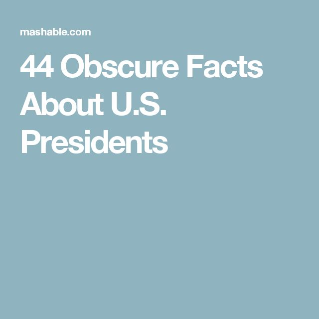 44 Obscure Facts About U.S. Presidents