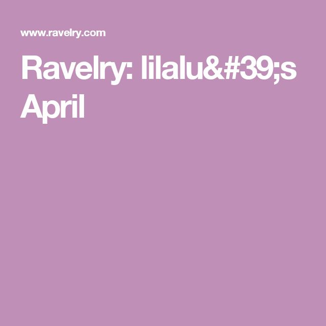 Ravelry: lilalu's April