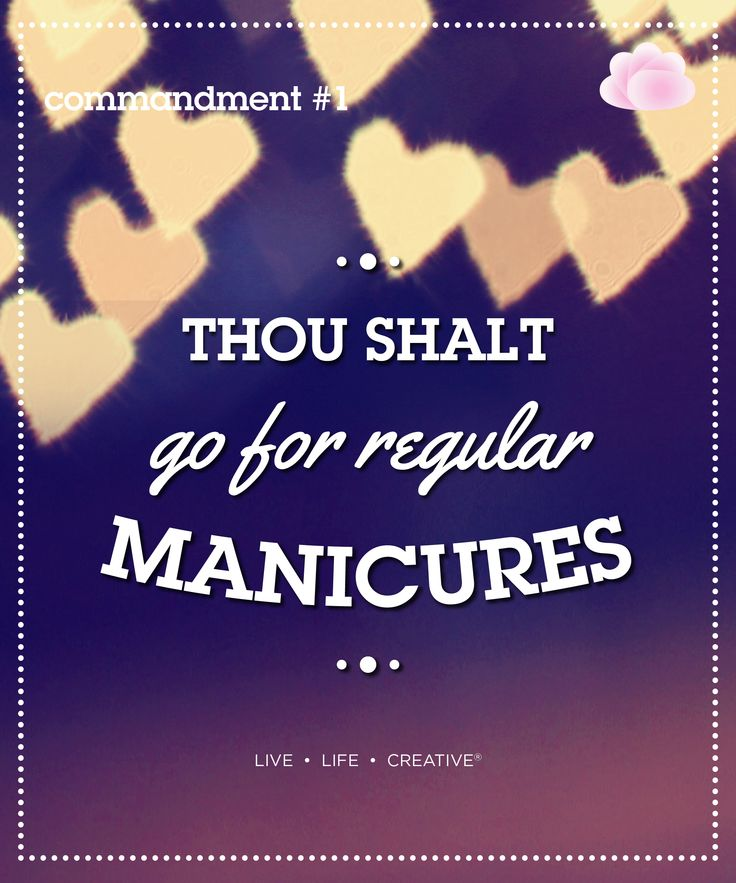 Thou shalt go for regular manicures Regular Manicures are essential for maintaining a healthy love affair with your nails. Nobody can do it better than the professionals. Let them help you love your nails by going for manicures go on a regular basis.