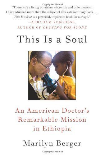 This Is a Soul: An American Doctor's Remarkable Mission in Ethiopia by Marilyn Berger. Save 60 Off!. $6.00. Author: Marilyn Berger. Publisher: William Morrow Paperbacks; Reprint edition (April 12, 2011)