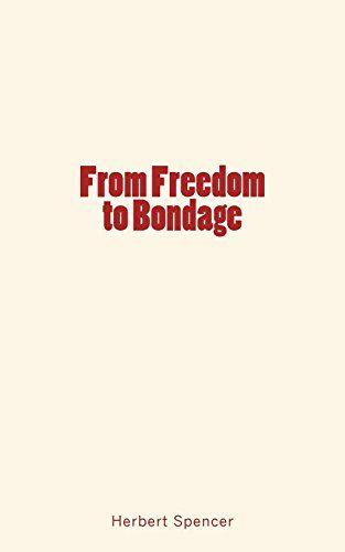 From Freedom to Bondage by Herbert Spencer https://www.amazon.com/dp/1548770256/ref=cm_sw_r_pi_dp_x_TT3zzbEJ9FK03
