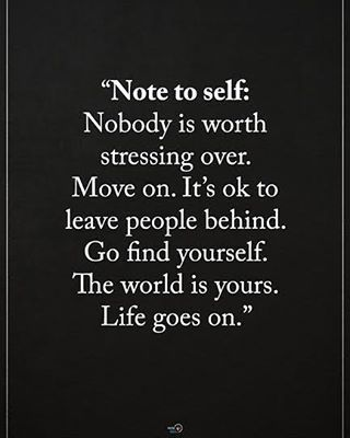 "1,889 Likes, 24 Comments - Positive Quotes Daily  (@positiveenergy_plus) on Instagram: """"Note to self: Nobody is worth stressing over. Move on. it's ok to leave behind. Go find yourself.…"""