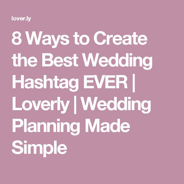 8 Ways to Create the Best Wedding Hashtag EVER | Loverly | Wedding Planning Made Simple