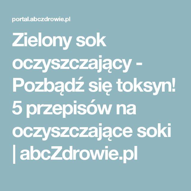 Zielony sok oczyszczający - Pozbądź się toksyn! 5 przepisów na oczyszczające soki | abcZdrowie.pl