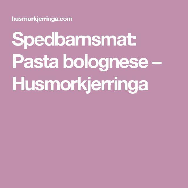 Spedbarnsmat: Pasta bolognese – Husmorkjerringa