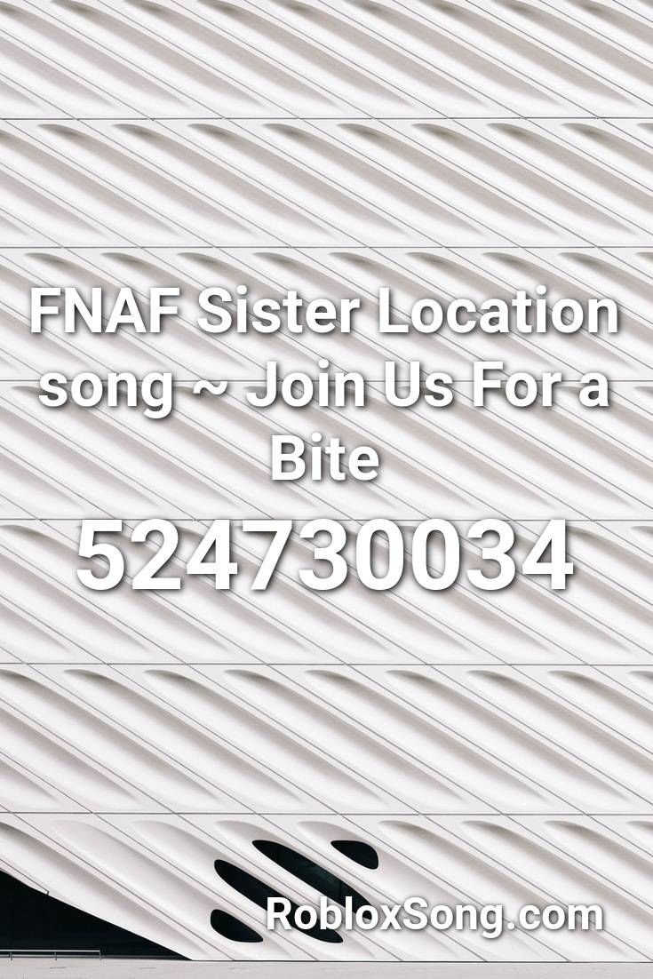 Fnaf Sister Location Song Join Us For A Bite Roblox Id Roblox
