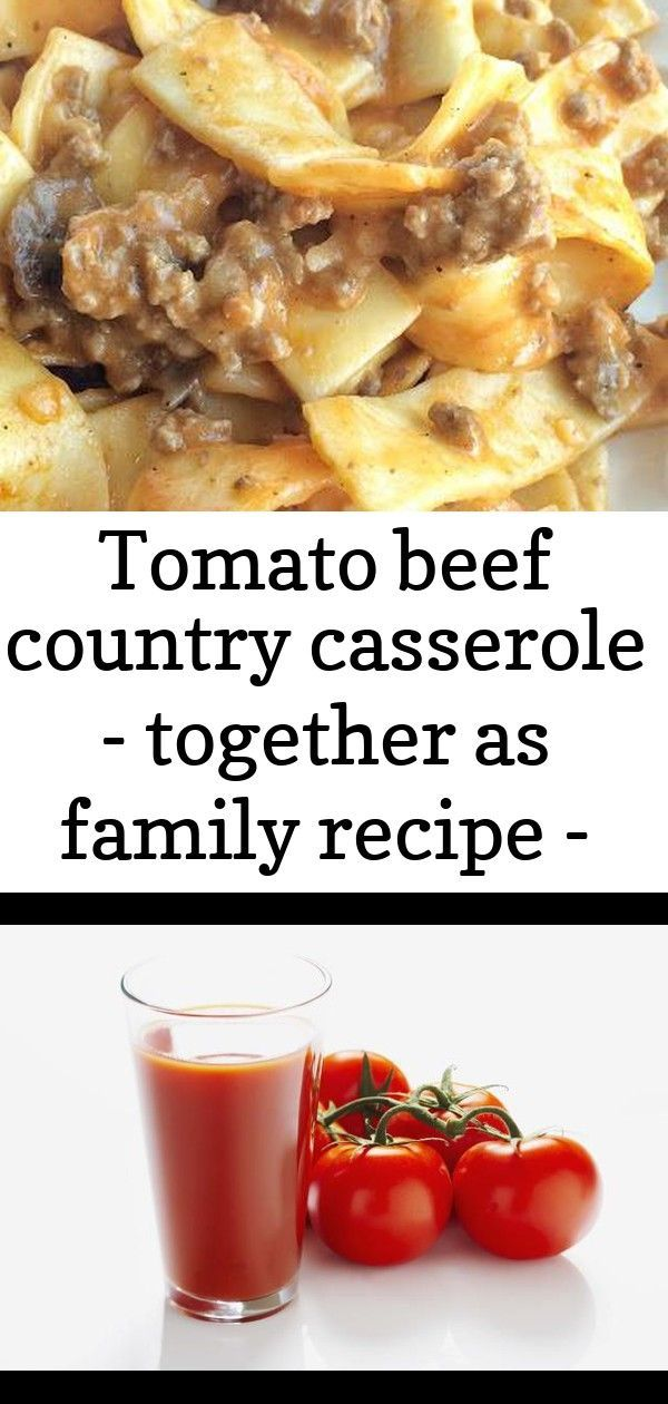 Beef Casserole Country Family Recipe Tomato Try Tomato Beef Country Casserole Together As Family You Ll Just N Recipes Family Meals Foods High In Iron