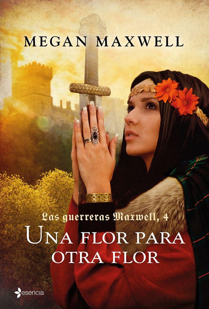 Las guerreras Maxwell. Una flor para otra flor, de Megan Maxwell. Llega la cuarta entrega de la famosa serie de highlanders de Megan Maxwell, Las guerreras...