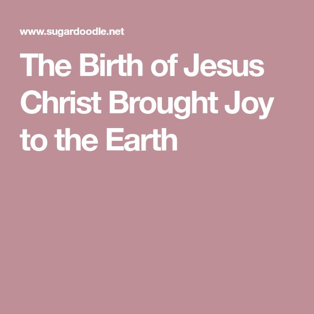 The Birth of Jesus Christ Brought Joy to the Earth
