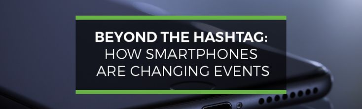 Beyond The Hashtag: How Smartphones Are Changing Events
