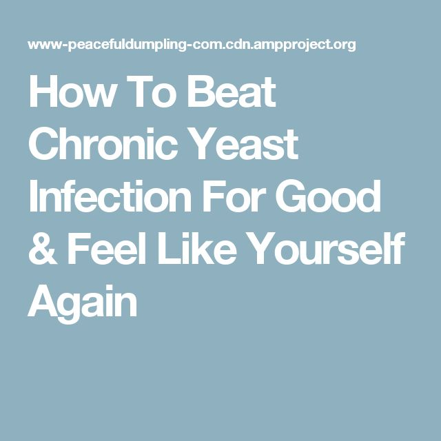 How To Beat Chronic Yeast Infection For Good & Feel Like Yourself Again