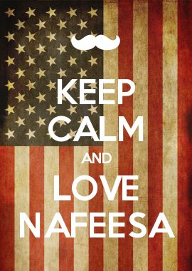 KEEP CALM AND LOVE NAFEESA