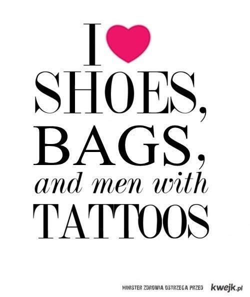I ♥ shoes, bags and men with tattoos