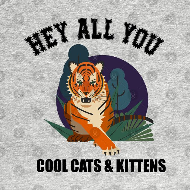 Check Out This Awesome Hey All You Cool Cats And Kittens Design On Teepublic In 2020 Cats And Kittens Kittens Cool Cats