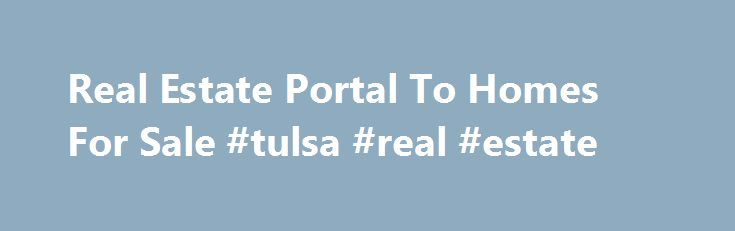 Real Estate Portal To Homes For Sale #tulsa #real #estate http://real-estate.remmont.com/real-estate-portal-to-homes-for-sale-tulsa-real-estate/  #real estate portal # HomeSales.gov consists of a portal designed to provide information to the public regarding properties owned by the government for public sale. The properties are located throughout the United States including our Commonwealths and Territories in the Pacific and the Caribbean. The website is an example of inter-Departmental…