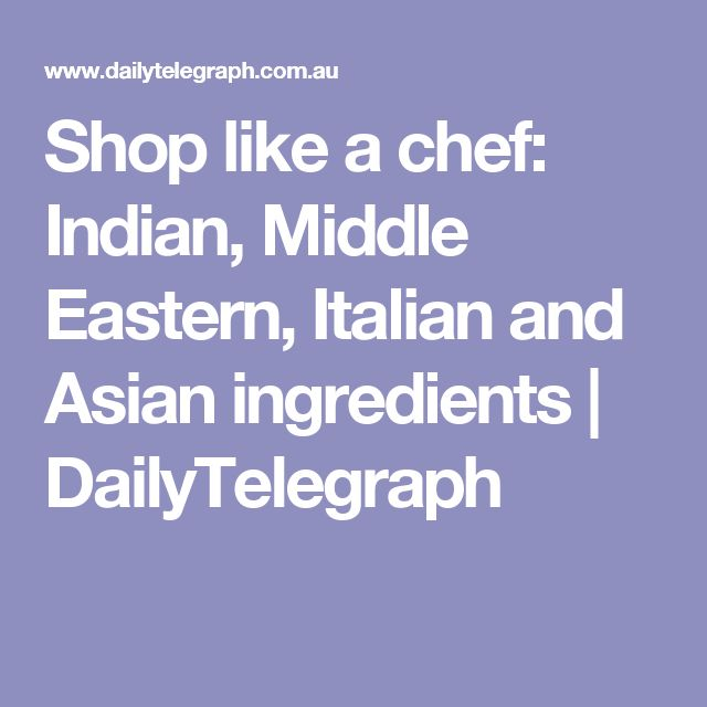 Shop like a chef: Indian, Middle Eastern, Italian and Asian ingredients   DailyTelegraph