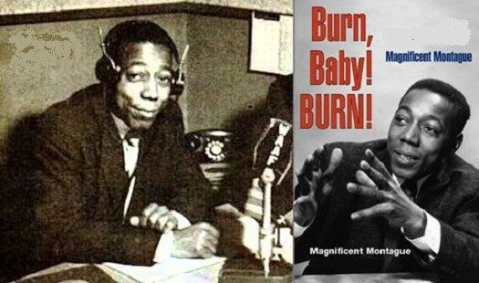 "Nathaniel ""Magnificent"" Montague was an American R&B disc jockey who not only help promote soul music records on KGFJ Los Angeles and WWRL New York City but also whose trademark catch-phrase, ""Burn, baby! Burn!"" became the rallying cry of the 1965 Watts riots. Following criticism that his trademark phrase had inadvertently stirred up rioters, Montague …"
