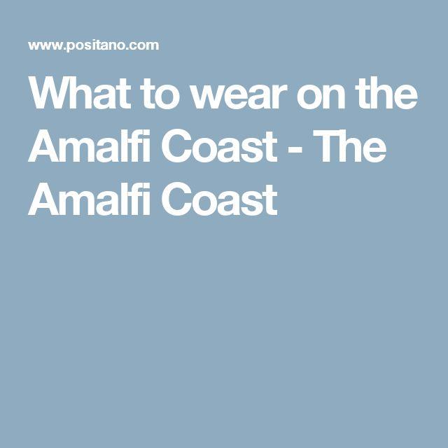 What to wear on the Amalfi Coast - The Amalfi Coast