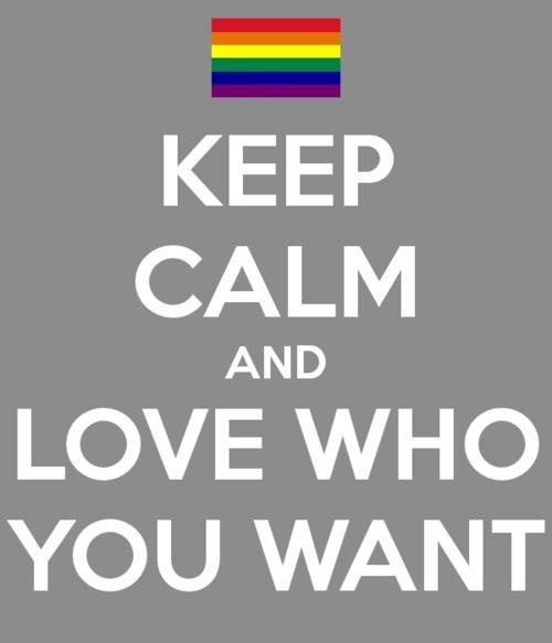 Keep Calm and Love Who You Want!