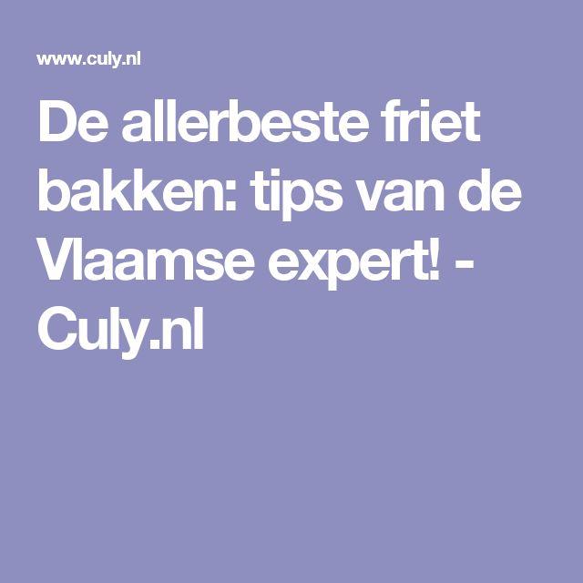 De allerbeste friet bakken: tips van de Vlaamse expert! - Culy.nl
