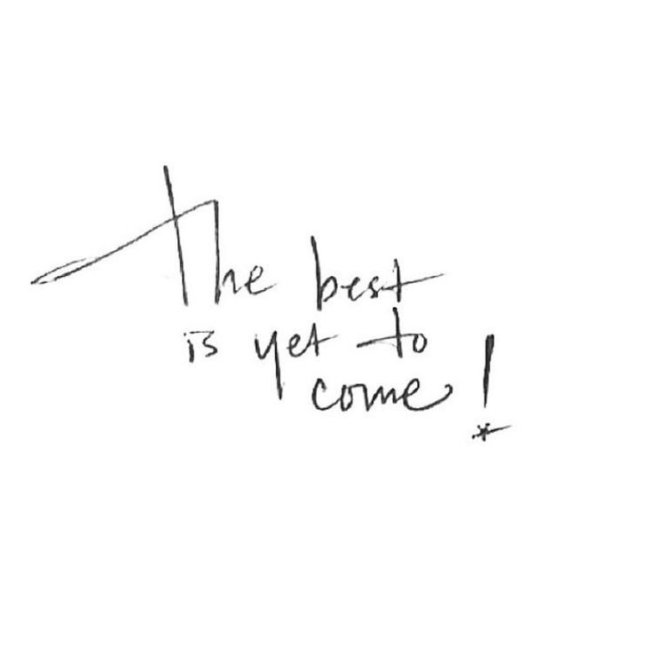 The best is yet to com! Isnt that great? :-P #quote #inspo