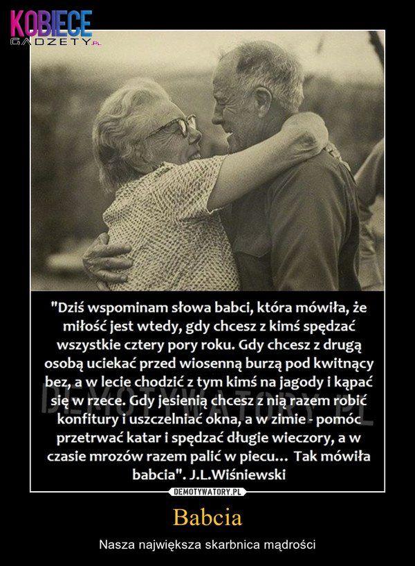 Dziś wspomniałam słowa babci która mówiła, że Miłość jest wtedy gdy...