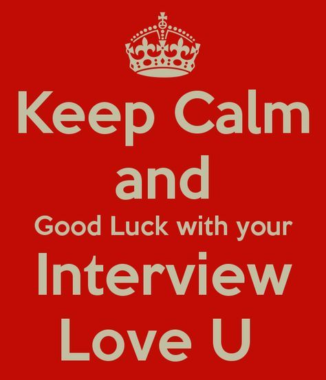 Keep Calm and Good Luck with your Interview Love U - KEEP CALM AND CARRY ON Image Generator