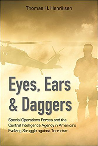 Eyes, Ears, and Daggers: Special Operations Forces and the Central Intelligence Agency in America's Evolving Struggle against Terrorism by Thomas H. Henriksen 9-27