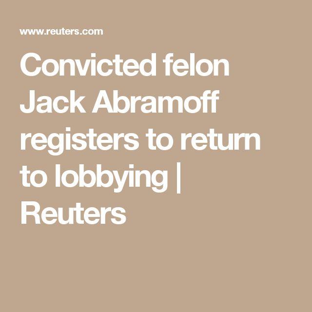 Convicted felon Jack Abramoff registers to return to lobbying | Reuters