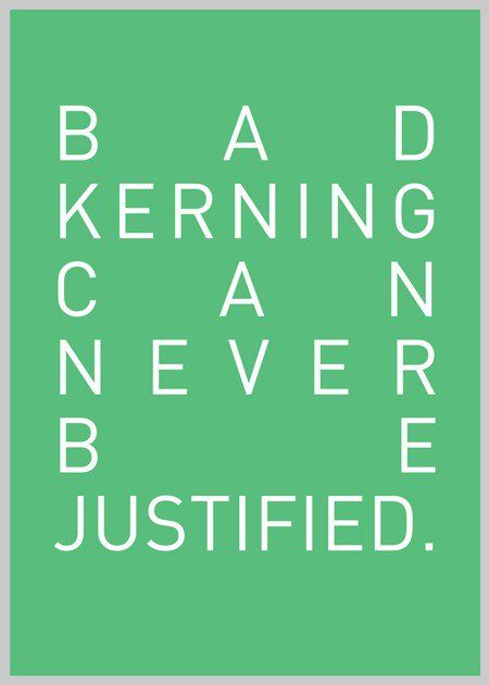 40 Funny Posters About Graphic Designers – Design School Kerning is the spacing between letters, and justifying text forces the text to fill up a designated space – in this case, a square. The message is that bad kerning can never be excused, and by justifying your text – you're asking to have bad kerning.