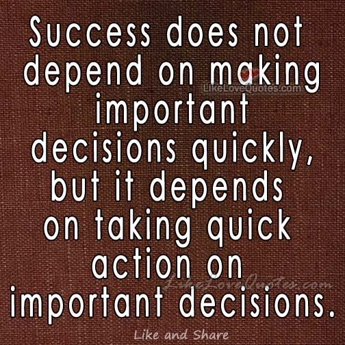 Success does not depend on making important decisions quickly