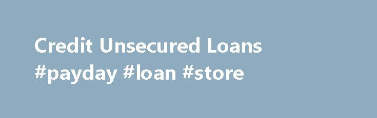 Credit Unsecured Loans #payday #loan #store http://loan.remmont.com/credit-unsecured-loans-payday-loan-store/  #bad credit loans no guarantor # Bad Credit Loans Bad Credit Unsecured Secured Loans to £75,000+ If you have been refused loans by high street banks and other lenders you may believe that your financial situation is impossible. But don't panic – financial help is at hand.  Borrowing Options To Consider 5 Star Service IF YOU…The post Credit Unsecured Loans #payday #loan #store…