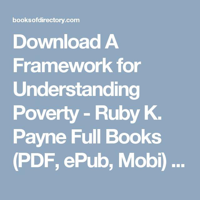 Download A Framework for Understanding Poverty - Ruby K. Payne Full Books (PDF, ePub, Mobi) Click HERE or Visit
