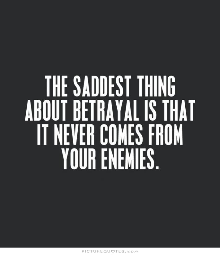 the-saddest-thing-about-betrayal-is-that-it-never-comes-from-your-enemies-quote-1.jpg (711×824)