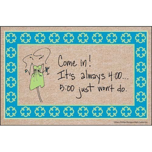 """5 O'Clock Just Won't Do Doormat with Border by High Cotton. $24.98. 100% Olefin indoor/outdoor carpet. Washable with a hose or brush. Express yourself with these clever doormats. Made in North America. Sure to get a chuckle. Mary Phillips shares her cocktail wisdom and wit on this fabulous doormat. Greet your guests with """"Come in! It's always 4:00...5:00 just won't do"""". Mat has colorfully decorated green and blue border and line drawing of a sassy woman, cocktai..."""