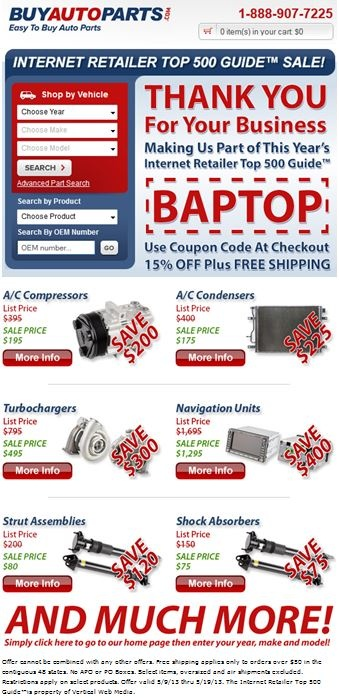 We have made it in the Internet Retailer Top 500 Guide! We couldn't have done it without our customers. In celebration, we are offering 15% off any purchase over $100. Just use coupon code BAPTOP when you checkout on www.buyautoparts.com Offer expires 5/19/13. Offer cannot be combined with any other offer.: Retail Tops, Www Buyautopart Com Offer, Internet Retail, Coupon Codes, Codes Baptop, Tops 500, 500 Guide, Offer Expir, Www Buyautoparts Com Offer