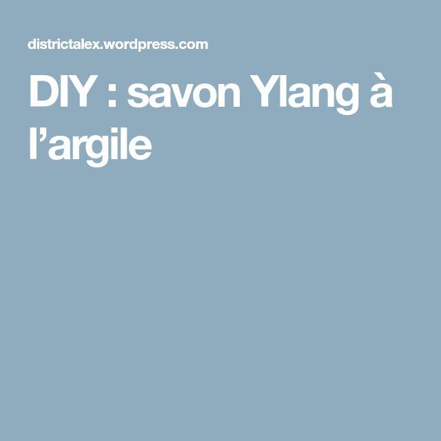 DIY : savon Ylang à l'argile